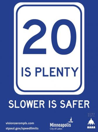 "Blue image with a ""20 is Plenty"" speed limit sign and underneath it reads: Slower is Safer. Both Saint Paul and Minneapolis city logos are included."