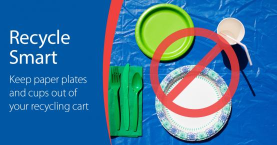 Recycle Smart - Keep paper plates and cups out of your recycling cart.