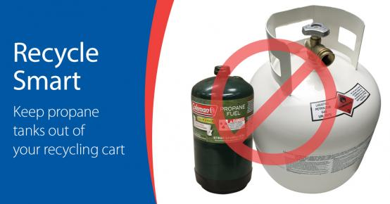 Recycle smart - keep propane tanks out of your recycling cart.