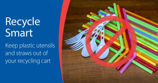 Recycle smart - keep plastic utensils and straws out of your recycling cart.